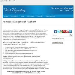 Administratiekantoor Haarlem – Administratie Voor Beginners