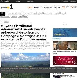 Guyane : le tribunal administratif annule l'arrêté préfectoral autorisant la Compagnie Montagne d' Or à exploiter de l'or alluvionnaire - Guyane la 1ère