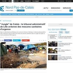"""""""Jungle"""" de Calais : le tribunal administratif de Lille ordonne des mesures sanitaires d'urgence"""