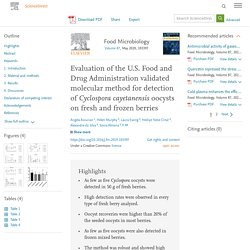 Food Microbiology Volume 87, May 2020, Evaluation of the U.S. Food and Drug Administration validated molecular method for detection of Cyclospora cayetanensis oocysts on fresh and frozen berries