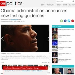 Obama administration announces new testing guidelines - CNNPolitics.com