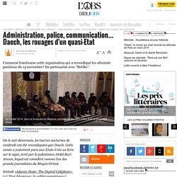 Administration, police, communication... Daech, les rouages d'un quasi-Etat