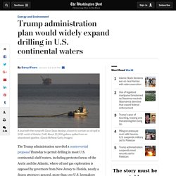 Trump administration plan would widely expand drilling in U.S. continental waters