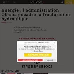 Energie: l'administration Obama encadre la fracturation hydraulique - Les Echos