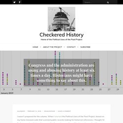Congress and the administration are using and abusing history at least six times a day. Historians might have something to say about this. – Checkered History