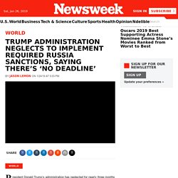 Trump Administration Neglects to Implement Required Russia Sanctions, Saying There's 'No Deadline'