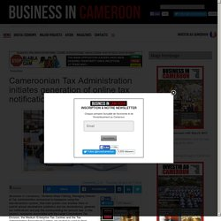 Cameroonian Tax Administration initiates generation of online tax notifications and tax payment