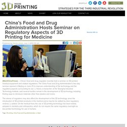 China's Food and Drug Administration Hosts Seminar on Regulatory Aspects of 3D Printing for Medicine
