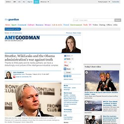 Stratfor, WikiLeaks and the Obama administration's war against truth | Amy Goodman | Comment is free