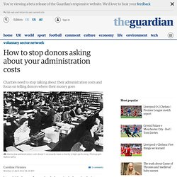 How to stop donors asking about your administration costs | Voluntary Sector Network | Guardian Professional