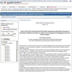 Décret n° 2014-1631 du 26 décembre 2014 relatif à l'organisation administrative, financière et territoriale de l'Etablissement public de création et d'accompagnement pédagogiques dénommé « Réseau Canopé »