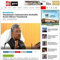 Uttarkhand's Administrative Reshuffle: 18 IAS Officers Transferred - eGov Magazine