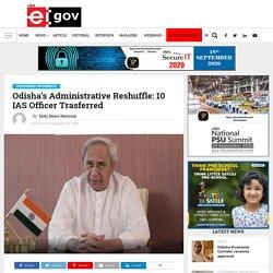 Odisha's Administrative Reshuffle: 10 IAS Officer Trasferred - eGov Magazine