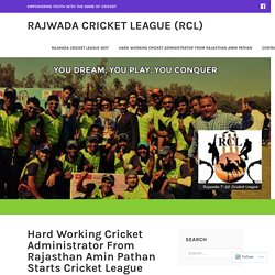 Hard Working Cricket Administrator From Rajasthan Amin Pathan Starts Cricket League – Rajwada Cricket League (RCL)