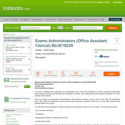 Exams Administrators (Office Assistant, Clerical) BLUE18228