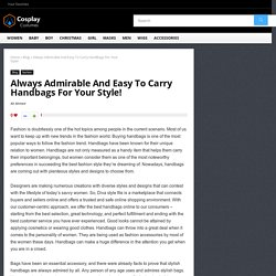 Always Admirable And Easy To Carry Handbags For Your Style! - cosplaycostumes.net