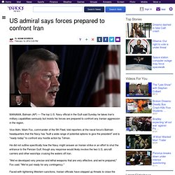 US admiral says forces prepared to confront Iran