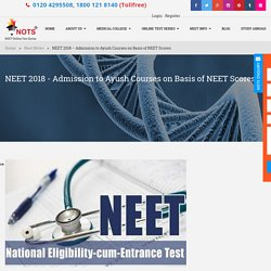 NEET 2018 – Admission to Ayush Courses on Basis of NEET Scores – NOTS (NEET Online Test Series)