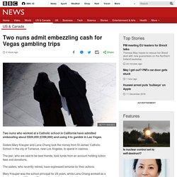 Two nuns admit embezzling cash for Vegas gambling trips