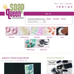 Admit It: These Soaps Rock! - Soap Queen