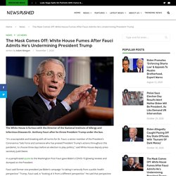 The Mask Comes Off: White House Fumes After Fauci Admits He's Undermining President Trump