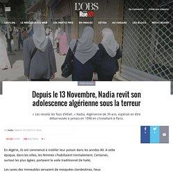 Depuis le 13Novembre, Nadia revit son adolescence algérienne sous la terreur