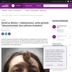 """David Le Breton : l'adolescence, cette période """"désynchronisée des rythmes d'adultes"""""""