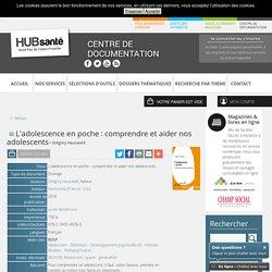 L'adolescence en poche : comprendre et aider nos adolescents Centre de documentation en Promotion et Education de la Santé Lille