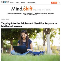 Tapping Into the Adolescent Need For Purpose to Motivate Learners