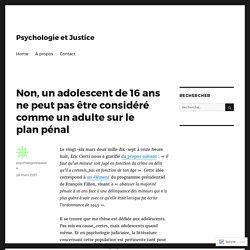 Non, un adolescent de 16 ans ne peut pas être considéré comme un adulte sur le plan pénal – Psychologie et Justice