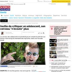 """Inutile de critiquer un adolescent, son cerveau """"n'écoute"""" plus- 1 décembre 2014 - Sciencesetavenir.fr"""