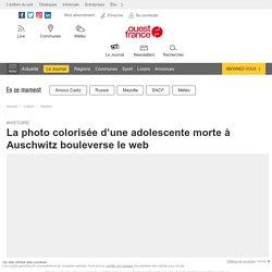 La photo colorisée d'une adolescente morte à Auschwitz bouleverse le web