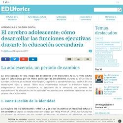 El cerebro adolescente: cómo desarrollar las funciones ejecutivas durante la educación secundaria