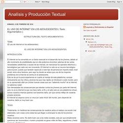 Analìsis y Producciòn Textual: EL USO DE INTERNET EN LOS ADOLESCENTES ( Texto Argumentativo ).