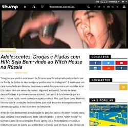 Adolescentes, Drogas e Piadas com HIV: Seja Bem-vindo ao Witch House na Rússia