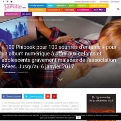 « 100 Phibook pour 100 sourires d'enfants » pour un album numérique à offrir aux enfants et adolescents gravement malades de l'association Rêves. Jusqu'au 6 janvier 2017.