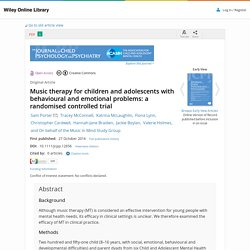 Music therapy for children and adolescents with behavioural and emotional problems: a randomised controlled trial - Porter - 2016 - Journal of Child Psychology and Psychiatry