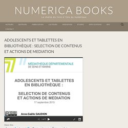 ADOLESCENTS ET TABLETTES EN BIBLIOTHÈQUE : SELECTION DE CONTENUS ET ACTIONS DE MEDIATION
