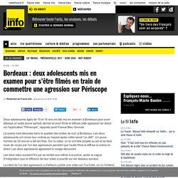 Bordeaux : deux adolescents mis en examen pour s'être filmés en train de commettre une agression sur Périscope