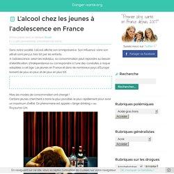 Alcool chez les jeunes et les adolescents en France. La consommation d'alcool