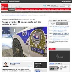 Porno juvénile: 10 adolescents ont été arrêtésà Laval