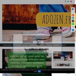 L'aïkido Verbal : Pour Aider Les Adolescents à Se Défendre Sans Violence, Retrouver Confiance En Eux Et Harmoniser Leurs Relations