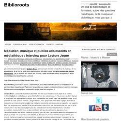 Médiation, musique et publics adolescents en médiathèque : Interview pour Lecture Jeune
