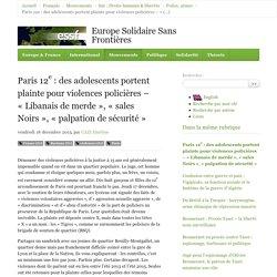 Paris 12e : des adolescents portent plainte pour violences policières – « Libanais de merde », « sales Noirs », « palpation de sécurité » - Europe Solidaire Sans Frontières