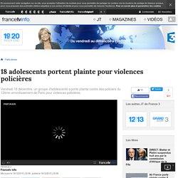 18 adolescents portent plainte pour violences policières