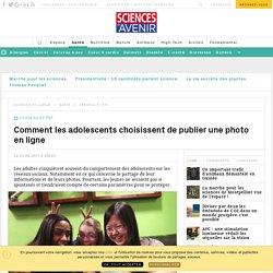 Comment les adolescents choisissent de publier une photo en ligne - Sciencesetavenir.fr