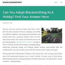 Can You Adopt Blacksmithing As A Hobby? Find Your Answer Here