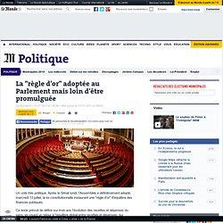 """La """"règle d'or"""" adoptée au Parlement mais loin d'être promulguée"""