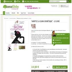 """""""Adoptez la slow cosmétique"""" - le livre - consoGlobe, la boutique écolo"""