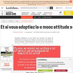 Et si vous adoptiez la « mooc attitude », Les Echos Week-end
